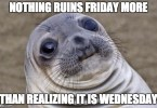Wednesday Work Meme nothing ruins friday more than realizing it is wednesday