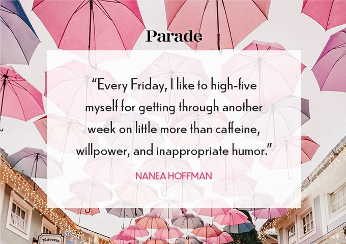 every friday, i like to high five myself for getting through another week on little more than caffeine, will power, and inapropriate humor. Friday Quotes
