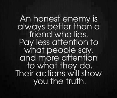 Betrayal Sayings an honest enemy is always better than a friend who lies.