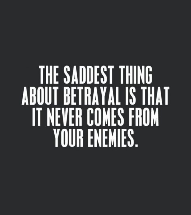 Betrayal Sayings the saddest thing about betrayal is that it