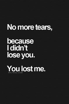 Cheating Quotes & Sayings no more tears, because i didn't