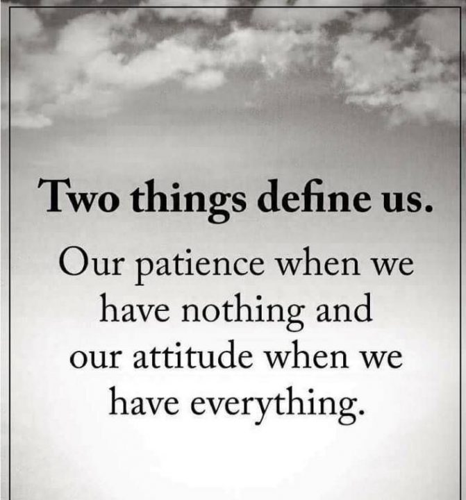 Lesson Quotes two things define us. our patience when we have nothing and our attitude when we have everything