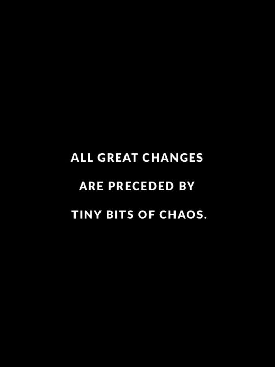 Surprise Quotes all great change are preceded by tiny bits of chaos