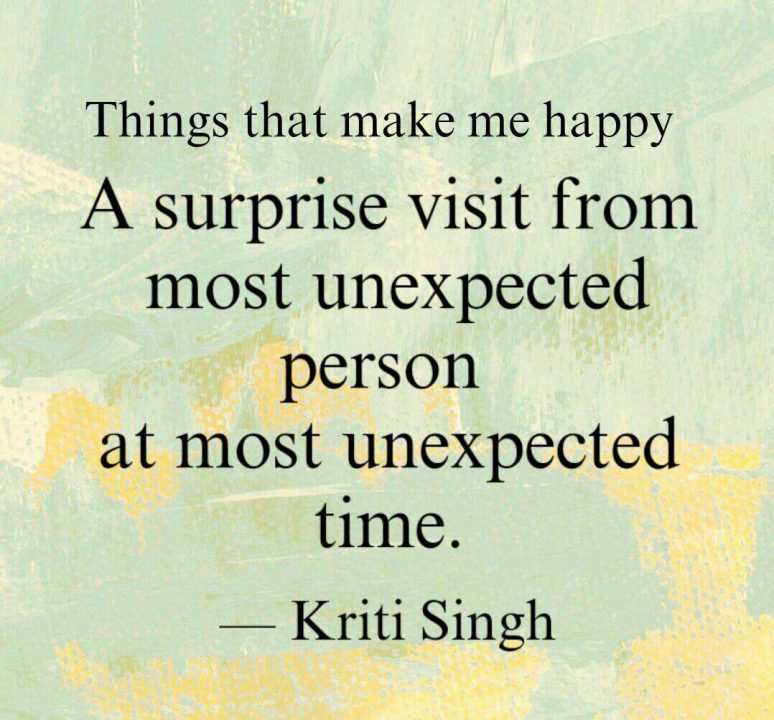 Surprise Quotes things that make me happy a surprise visit from most unexpected person at most unexpected time