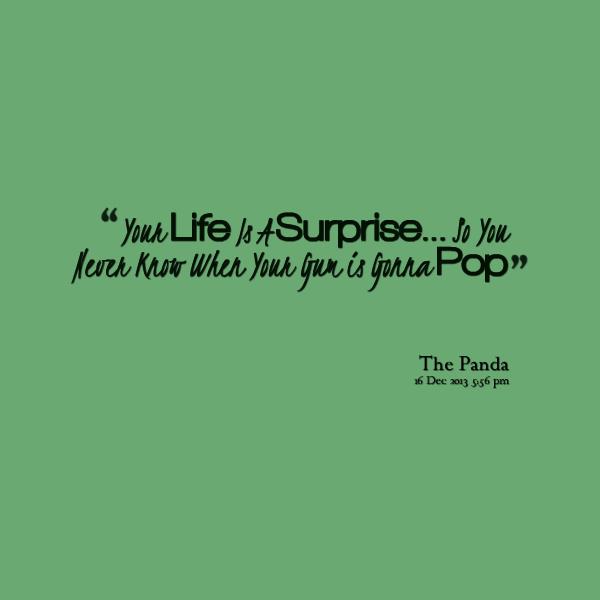 Surprise Quotes your life is a surprise.