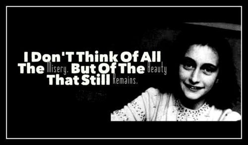Anne Frank Quotes i don't think of all the misery. but of the beauty