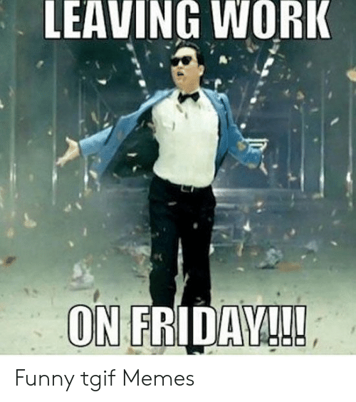Funniest Friday Meme leaving work on friday