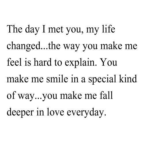 Love Quotes For Him the day i met you, my life changed..