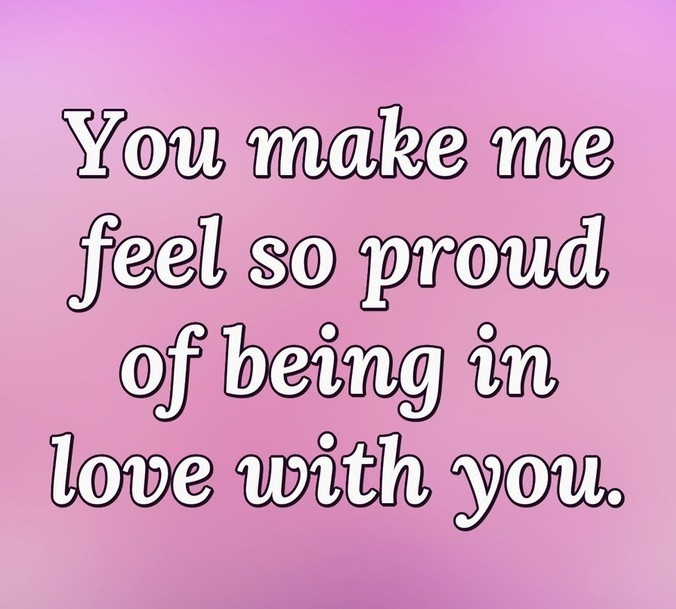 Love Quotes For Him you make me feel so proud