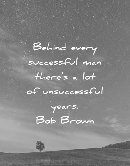 Motivational Success Quotes, Saying and Quotations images behind every successful man there's a lot of unsuccessful years.