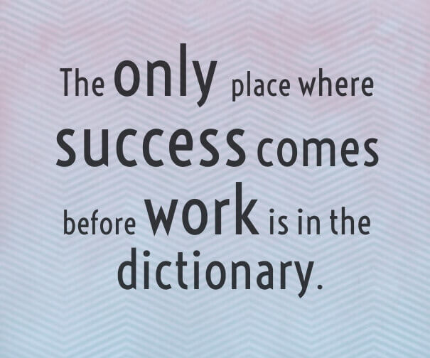 Motivational Success Quotes, Saying and Quotations images the only place where success comes before work is in the dictionary.