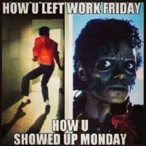 how u left work friday how u showed up monday