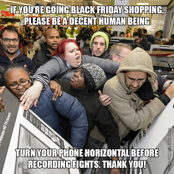 if your're going black friday shopping, please be adecent human being turn your phone