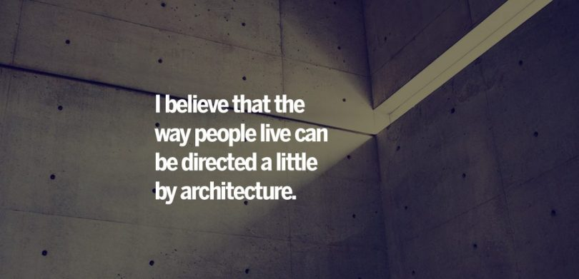 Architecture Quotes i believe that the way people live can