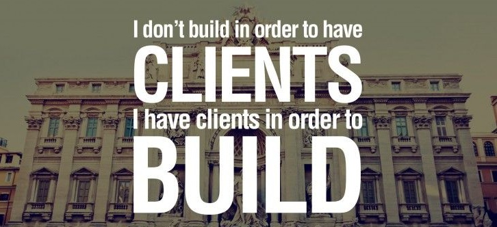 Architecture Quotes i don't build in order to have clients