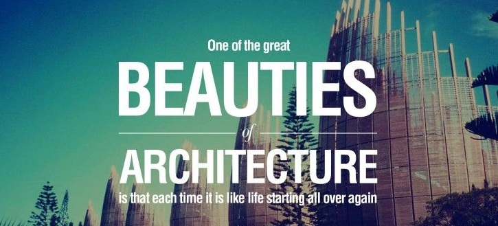 Architecture Quotes one of the great beautifies