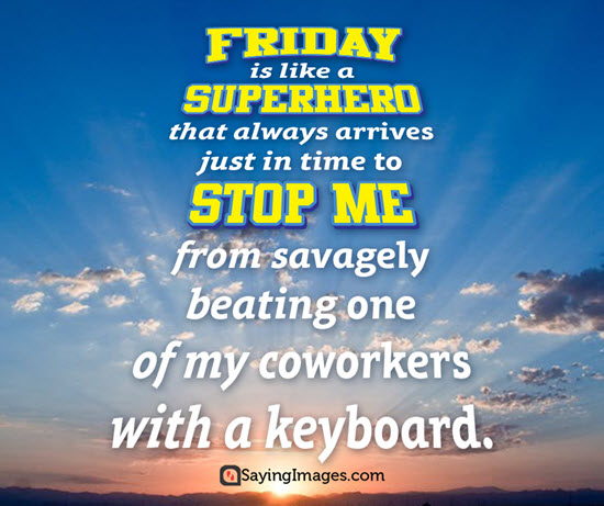 friday is like a superhero that always arrives just in time