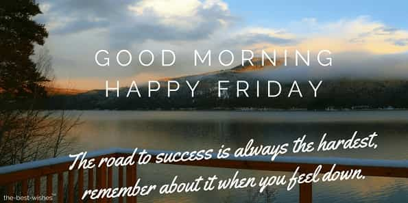 good moring happy friday the road to success is always the hardest