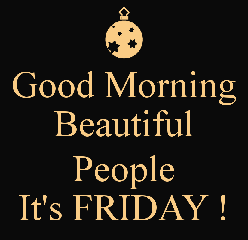 good morning beautiful people it's friday