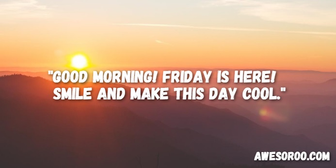 good morning friday is here smile and make this day cool