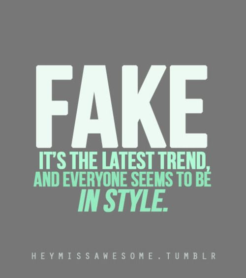 Fake People Quotes fAKE IT'S THE LATEST TREND