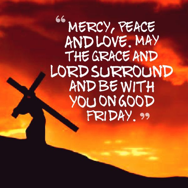 best wishes on good friday mercy, peace and love. may the grace and lord