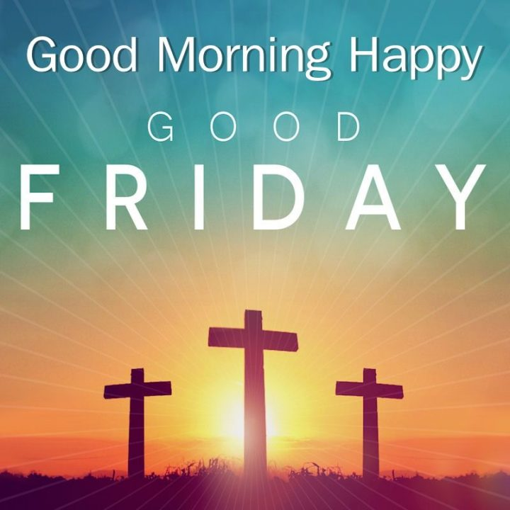 good friday wishes to friends good morning happy