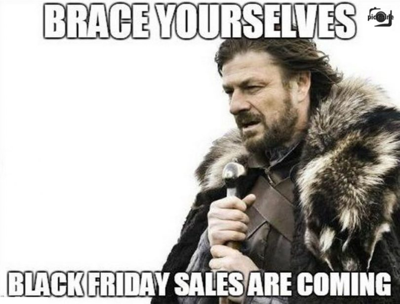 Brace yourselves black friday sales are coming