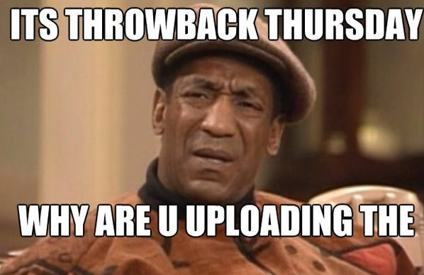 Mind Blowing Thursday meme Its throwback Thursday why are u uploading the