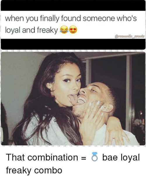 Nice Freaky Memes for Bae when you finally found someone who's loyal and freaky