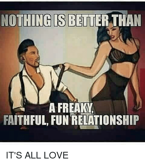 Stunning freaky love memes notthing s better than a freaky, faithful, fun relationship