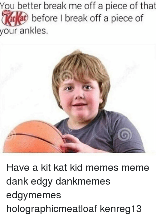 edgy dank memes you better break me off a piece