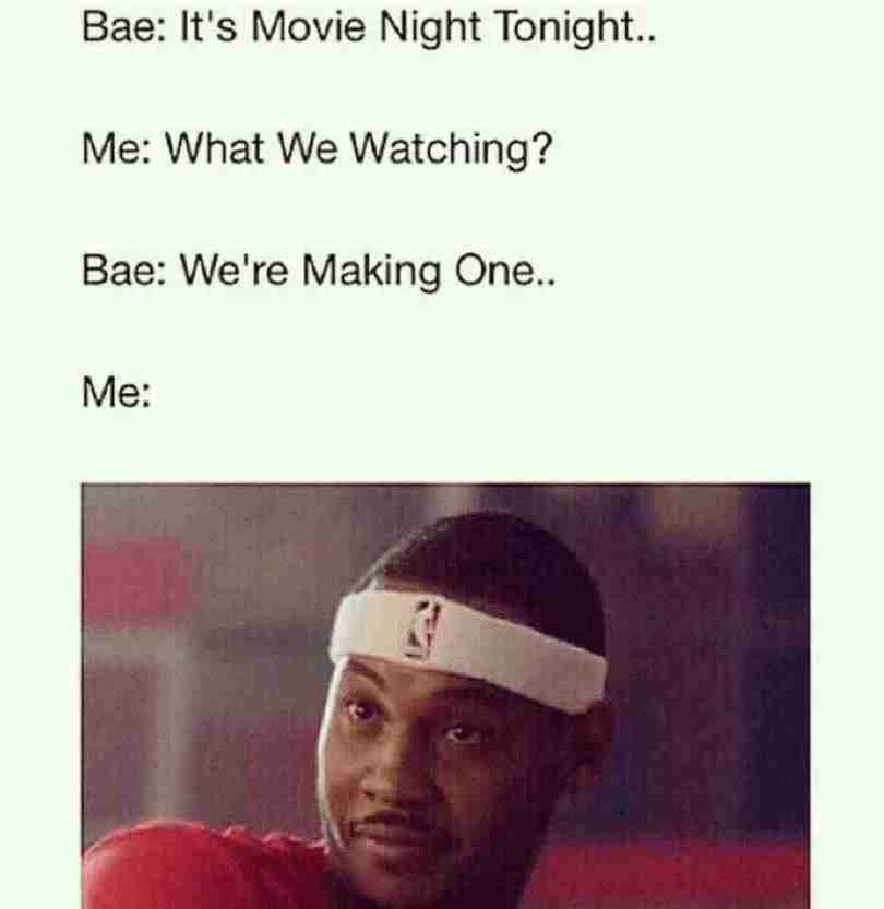 freaky adult memes Bae; it's movie night tonight.. me what we watching bae we're making one.