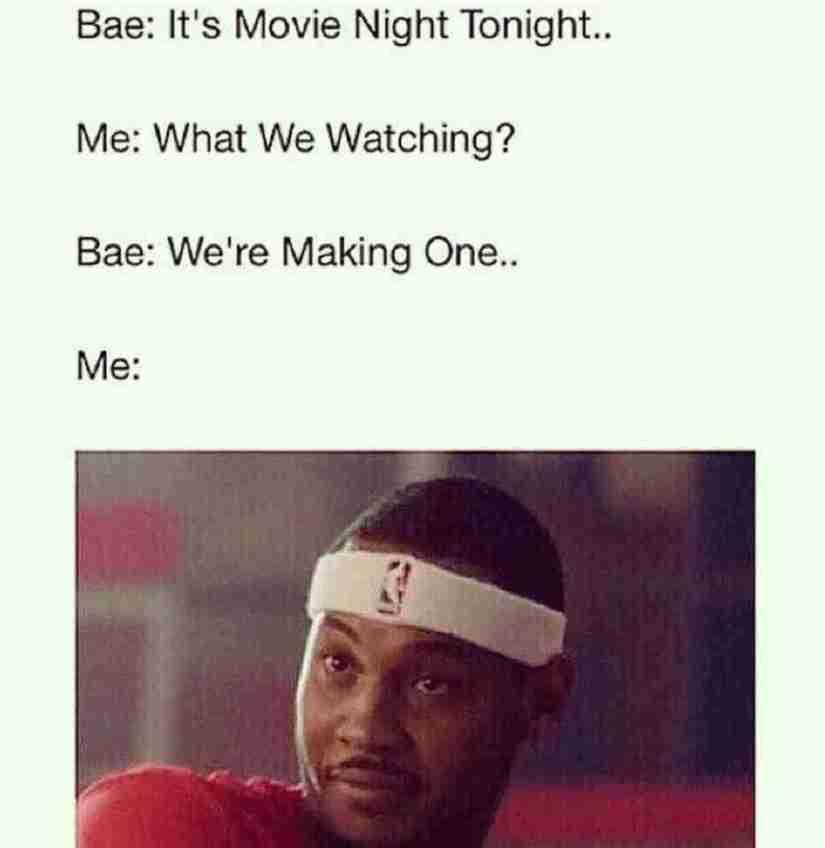 freaky adult memes Bae; it's movie night tonight.. me what we watching bae we're making one.