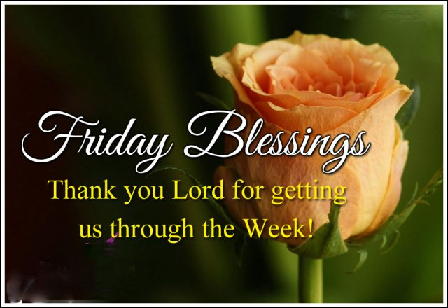friday blessings quotes friday blessings thank you lord for getting us through the week