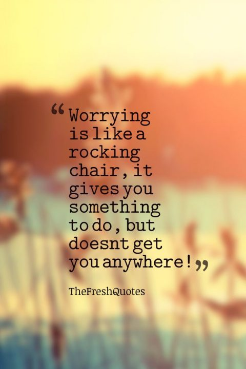 friday inspirational quotes worrying is like a rocking chair, it gives you something