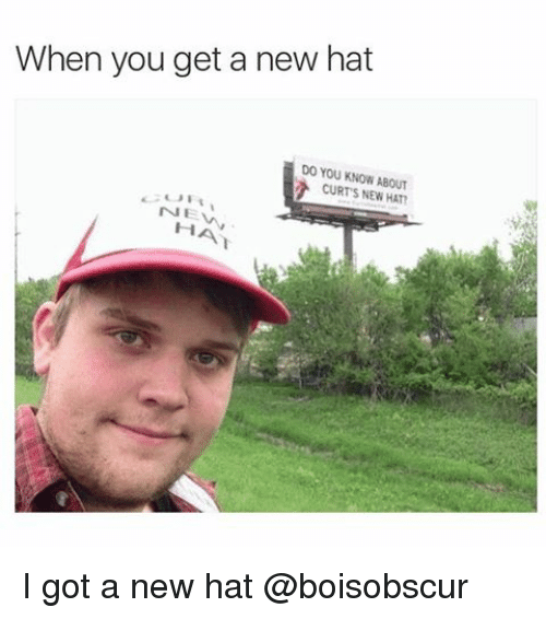 new dank memes when you get a new hat
