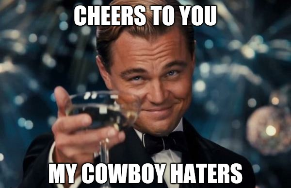 Cowboy Hater Memes Cheers To You My Cowboy Haters