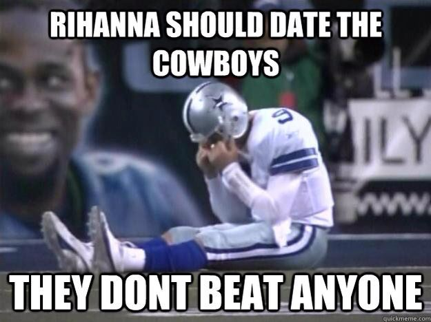 Funny Cowboy Memes Rhianna Should Date The Cowboys They Don't Beat Anyone