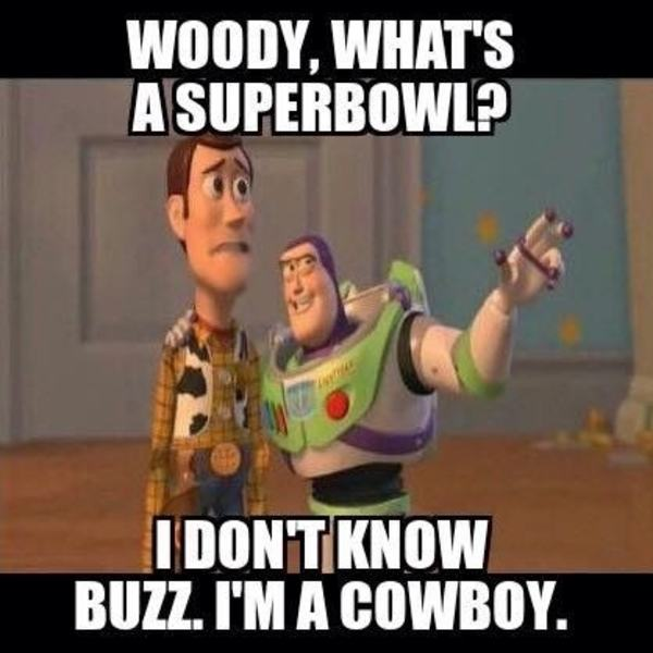 Funny Cowboy Memes Woody, What's A Superbowl I Don't Know Buzz. I'm a Cowboy.