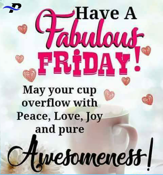 Have A Fabulous Friday May Your Cup