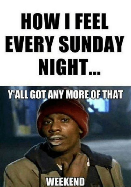 How I Feel Every Sunday Night Yall Got
