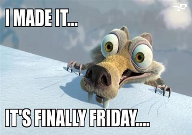 I Made It..... Its Finally Friday.....