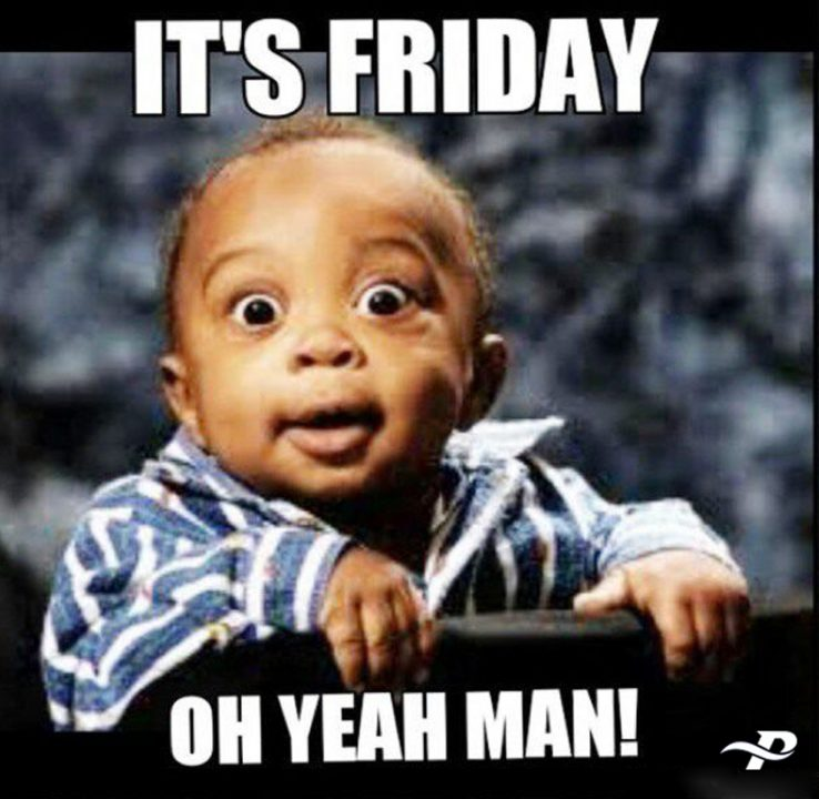 Its Friday Oh Yeah Man