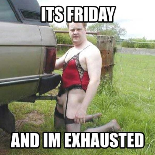 Its friday And Im Exhaused