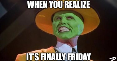 When You Ralize Its Finally Friday