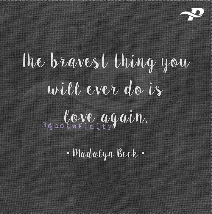 the bravest thing you will ever do is love againFinding Love Again Quotes.