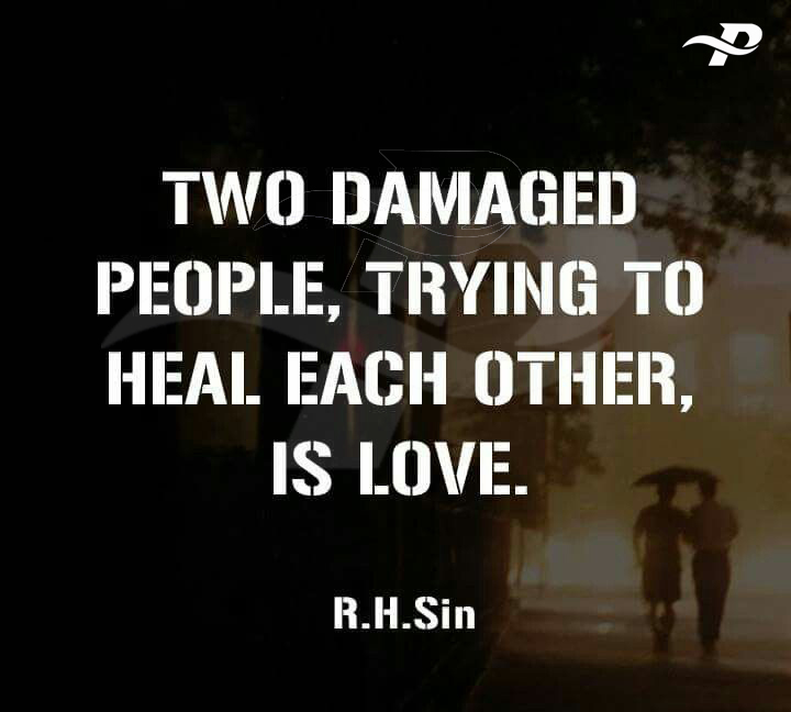 two damaged people, trying to heal each other is love.