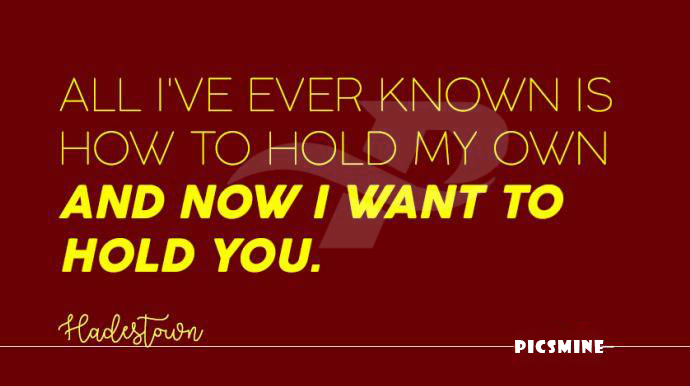 all i've ever know is how to hold my own and now i want to hold you broadway quotes