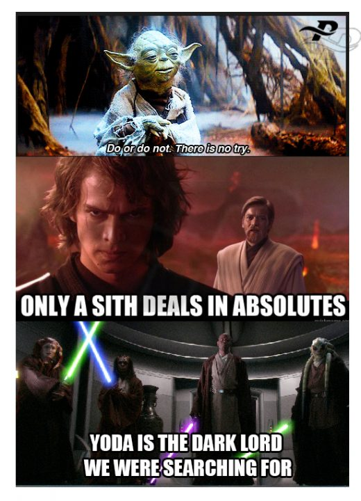 do or not. there is no try. only a sith deals in absolutes yoda is the dark lord we were searching for star wars memes yoda